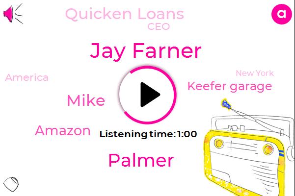 Amazon,Keefer Garage,Quicken Loans,Jay Farner,CEO,America,New York,Palmer,Mike,Eighty Dollar,Ninety Days,Thirty Year