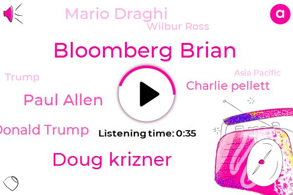 Bloomberg,President Trump,New York,Bloomberg Brian,Doug Krizner,Paul Allen,New Zealand,Donald Trump,San Francisco,United States,Venezuela,Asia,Asia Pacific,Charlie Pellett,German Government,Mario Draghi,Wilbur Ross,Japan