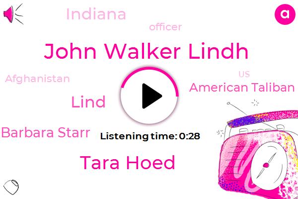 John Walker Lindh,Tara Hoed,American Taliban,Lind,Barbara Starr,Indiana,Officer,Afghanistan,United States,Jinya