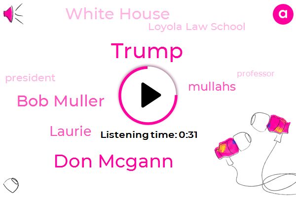 Don Mcgann,Bob Muller,White House,President Trump,Donald Trump,Loyola Law School,Mullahs,Laurie,Professor