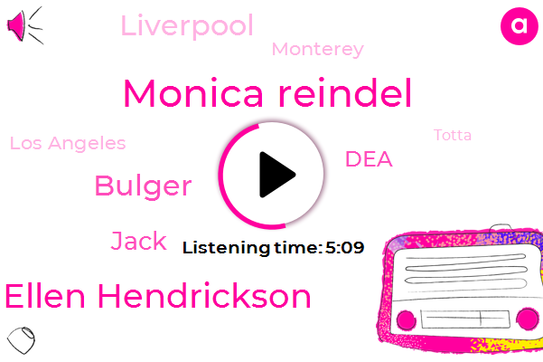 Liverpool,Monica Reindel,Dr Ellen Hendrickson,Monterey,Los Angeles,DEA,Bulger,Totta,Jack,One Hundred Dollars,Ten Inch
