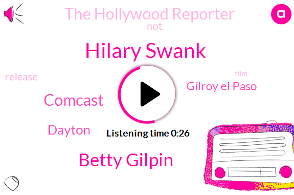 Gilroy El Paso,Dayton,Comcast,The Hollywood Reporter,Hilary Swank,Betty Gilpin