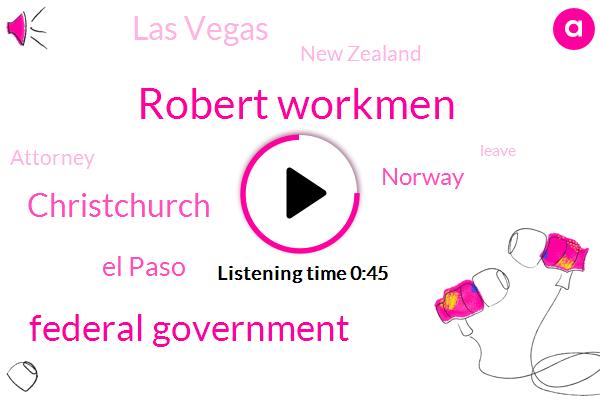 El Paso,Norway,Las Vegas,Federal Government,Robert Workmen,New Zealand,Christchurch,Attorney,Seventeen Minutes