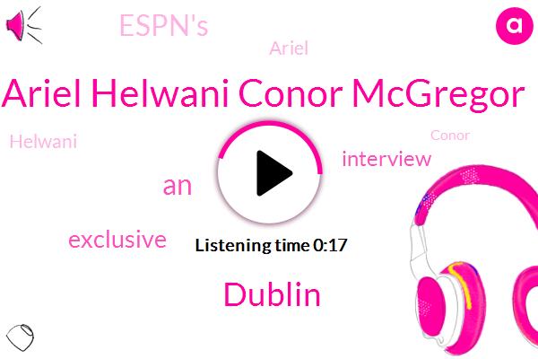 Espn,Ariel Helwani Conor Mcgregor,Dublin