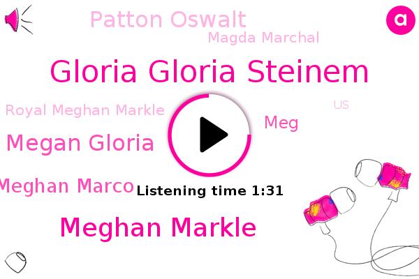 Gloria Gloria Steinem,Meghan Markle,Royal Meghan Markle,Megan Gloria,Meghan Marco,MEG,Patton Oswalt,United States,Magda Marchal,U. S