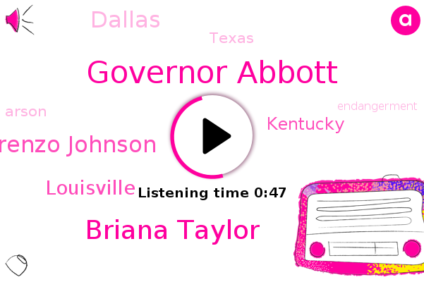 Governor Abbott,Briana Taylor,Arson,Lorenzo Johnson,Louisville,Endangerment,Kentucky,Dallas,Texas