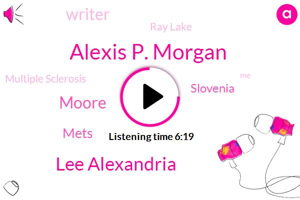 Alexis P. Morgan,Ray Lake,Multiple Sclerosis,Mets,Lee Alexandria,Slovenia,Moore,Writer