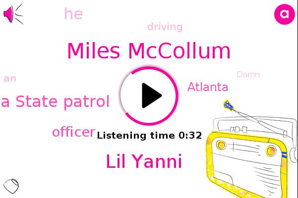 Miles Mccollum,Lil Yanni,Georgia State Patrol,Officer,Atlanta