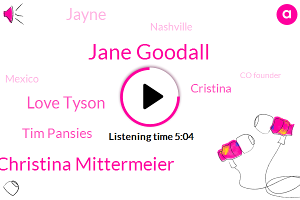 Jane Goodall,Christina Mittermeier,Love Tyson,Tim Pansies,Nashville,Cristina,Mexico,Co Founder,Jayne