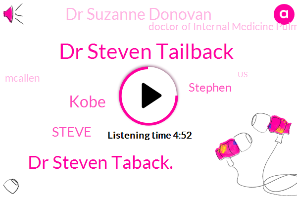 Dr Steven Tailback,Dr Steven Taback.,Doctor Of Internal Medicine Pulmonary Disease Critical Care,Kobe,Steve,Mcallen,United States,Stephen,Caffeine,Dr Suzanne Donovan,America