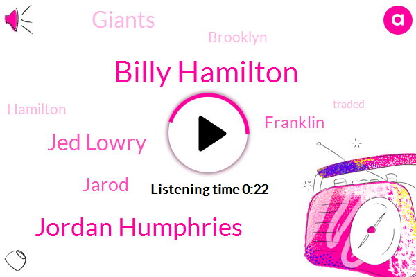 Billy Hamilton,Jordan Humphries,Jed Lowry,Jarod,Giants,Franklin,Brooklyn