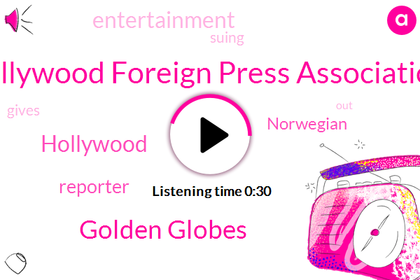 Hollywood Foreign Press Association,Reporter,Golden Globes,Hollywood