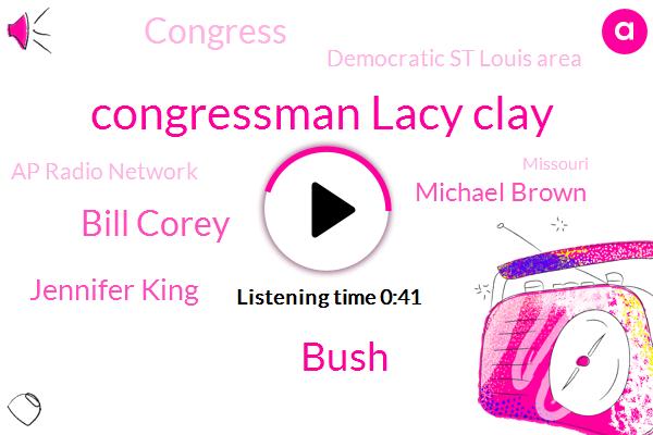 Congressman Lacy Clay,Missouri,Bush,Democratic St Louis Area,Congress,St Louis,Ap Radio Network,Bill Corey,Preschool Teacher,Jennifer King,Ferguson,Michael Brown