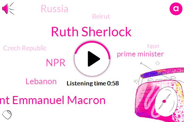 Ruth Sherlock,Lebanon,President Emmanuel Macron,NPR,Prime Minister,Russia,Beirut,Czech Republic,Egypt,France,Greece