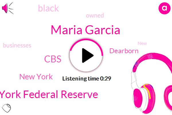 New York Federal Reserve,New York,Maria Garcia,Dearborn,CBS
