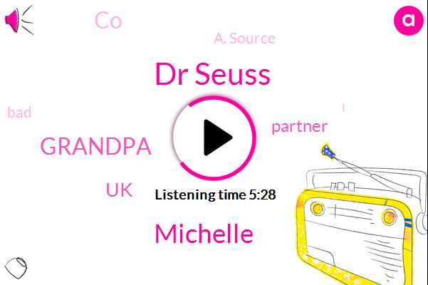 Dr Seuss,UK,A. Source,Michelle,Grandpa,Partner,CO