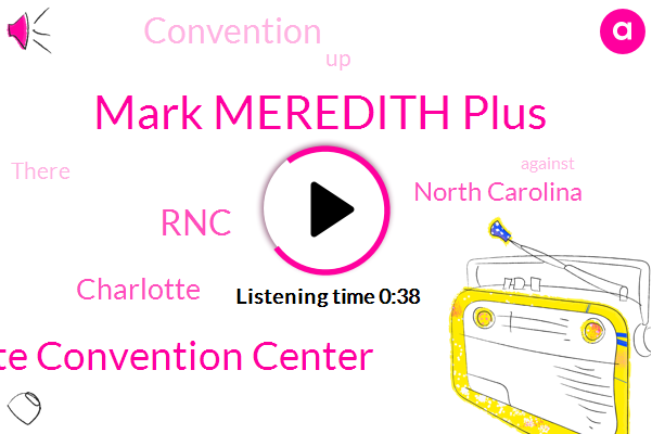 Charlotte,Charlotte Convention Center,RNC,Mark Meredith Plus,North Carolina