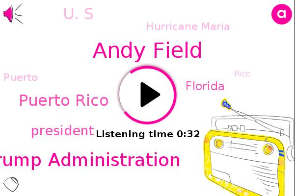 Puerto Rico,Hurricane Maria,Andy Field,President Trump,Trump Administration,Florida,U. S