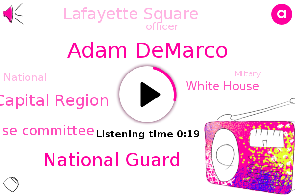National Guard,Adam Demarco,National Capital Region,House Committee,Lafayette Square,White House,Officer