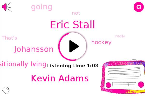 Eric Stall,Kevin Adams,Johansson,Positionally Iving,Hockey