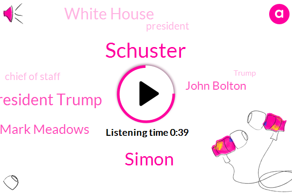 President Trump,Schuster,Mark Meadows,John Bolton,White House,Simon,Chief Of Staff