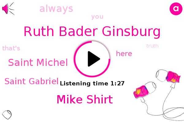 Ruth Bader Ginsburg,Mike Shirt,Saint Michel,Saint Gabriel