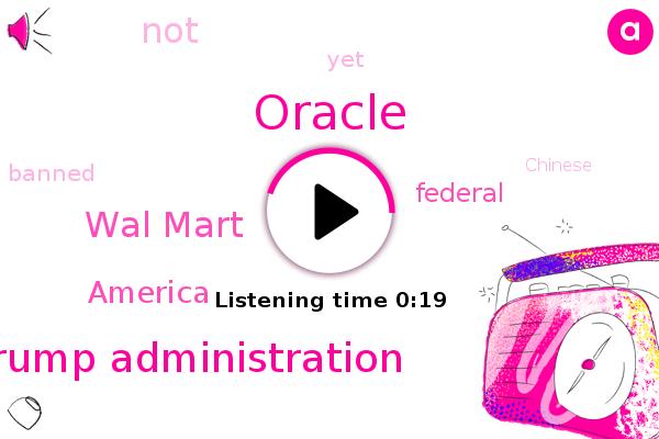 Trump Administration,Wal Mart,Oracle,America
