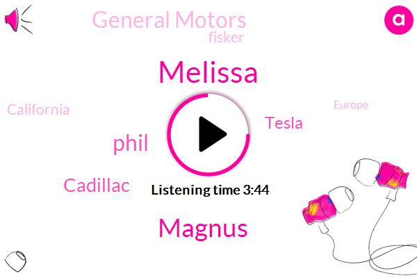 Cadillac,Melissa,Tesla,General Motors,California,Fisker,Europe,Magnus,Phil