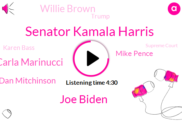 Senator Kamala Harris,Joe Biden,Carla Marinucci,Vice President,Attorney,VP,California,President Trump,Supreme Court,Dan Mitchinson,Writer,Politico,CBS,Mike Pence,Willie Brown,Obama Administration,Donald Trump,Senate,Karen Bass