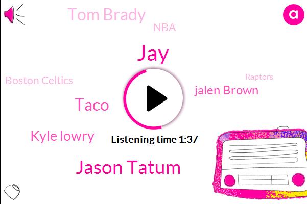 Jason Tatum,Taco,Boston Celtics,NBA,Kyle Lowry,Jalen Brown,JAY,Raptors,Toronto,Tom Brady