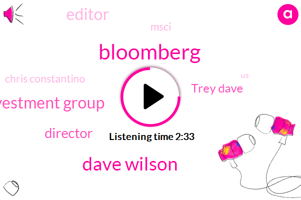 Bloomberg,Dave Wilson,Investment Group,Director,Trey Dave,Editor,Msci,Chris Constantino,United States,Seventeen Percent,Ten Percent