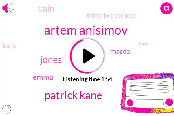 Artem Anisimov,Patrick Kane,Jones,Emma,Mazda,Cain,Thirty Two Seconds
