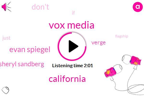 Vox Media,California,Evan Spiegel,Sheryl Sandberg