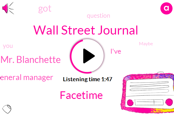 Wall Street Journal,Facetime,Mr. Blanchette,General Manager