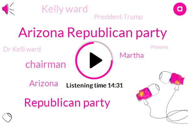 Arizona Republican Party,Republican Party,Chairman,Arizona,Martha,Kelly Ward,President Trump,Dr Kelli Ward,Phoenix,Pima County,Canada,Garrett,Facebook,Government,Maricopa County,Iran,Twenty Twenty,Fox News,Robert Maxwell