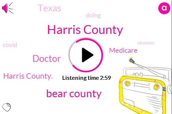 Harris County,Bear County,Doctor,Harris County.,Medicare,Texas