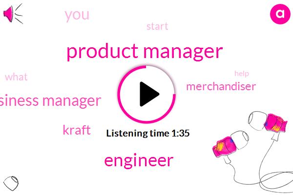 Product Manager,Engineer,Business Manager,Kraft,Merchandiser