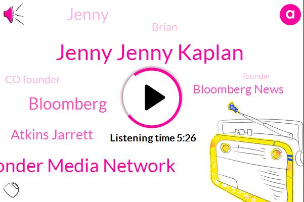 Jenny Jenny Kaplan,Wonder Media Network,Bloomberg,Atkins Jarrett,Bloomberg News,Jenny,Brian,Co Founder,Founder,Chief Marketing Officer,North Carolina,Nicola,Johnny,Congress,Nick,Reporter
