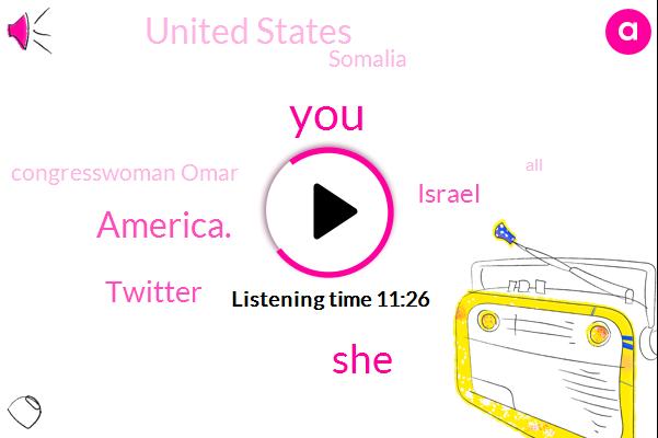 America.,Twitter,Israel,United States,Somalia,Congresswoman Omar,Muslim Brotherhood,United Nations,Al Shabab,Wafa,Caleb Hole,Official,U. N.,Somalia.,Mister.,Seventy Percent