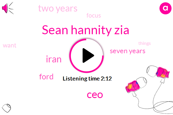 Sean Hannity Zia,CEO,Iran,Ford,Seven Years,Two Years