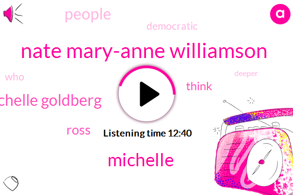 Nate Mary-Anne Williamson,Michelle Goldberg,Michelle,Ross