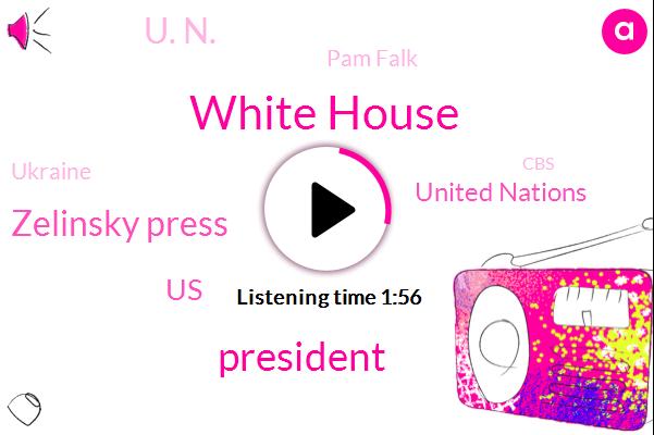 White House,President Trump,Zelinsky Press,United States,United Nations,U. N.,Pam Falk,Ukraine,CBS,Analyst