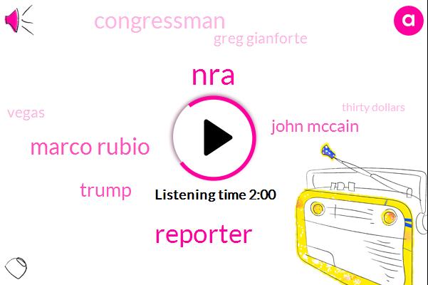 NRA,Reporter,Marco Rubio,Donald Trump,John Mccain,Congressman,Greg Gianforte,Vegas,Thirty Dollars