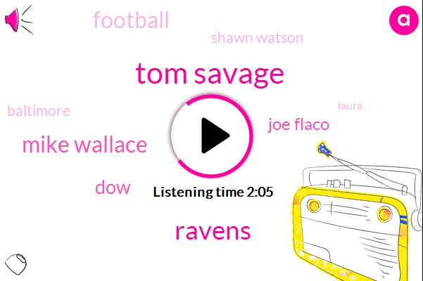 Tom Savage,Ravens,Mike Wallace,DOW,Joe Flaco,Football,Shawn Watson,Baltimore,Laura,John,Forty One Yards