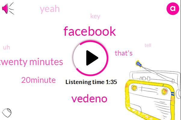 Facebook,Vedeno,Twenty Minutes,20Minute