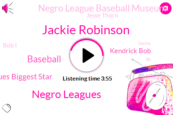 Jackie Robinson,Negro Leagues,Baseball,Negro Leagues Biggest Star,Kendrick Bob,Negro League Baseball Museum,Jesse Thorn,Bob I,Sacha,Brooklyn Dodgers,Ucla,Halley,America,Branch Rickey,President Trump,Kansas City