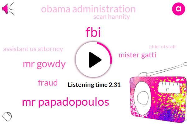 FBI,Mr Papadopoulos,Mr Gowdy,Fraud,Mister Gatti,Obama Administration,Sean Hannity,Assistant Us Attorney,Chief Of Staff,Attorney,Austin,Houston,Professor