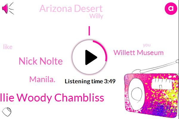 Willie Woody Chambliss,Nick Nolte,Manila.,Willett Museum,Arizona Desert,Willy
