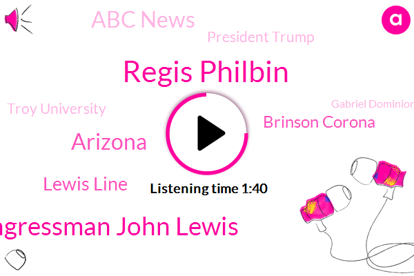Regis Philbin,Congressman John Lewis,Arizona,Lewis Line,Brinson Corona,Abc News,President Trump,Troy University,ABC,Gabriel Dominion,Kathie Lee,Kelly Ripa,Airbnb,P C,Arizona.