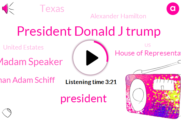 President Donald J Trump,President Trump,Madam Speaker,Congressman Adam Schiff,House Of Representatives,Texas,Alexander Hamilton,United Estates,United States,Chairman,United States Aids,America,Pennsylvania
